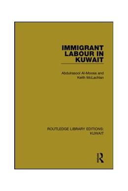 Abbildung von Al-Moosa / Mclachlan | Immigrant Labour in Kuwait | 1. Auflage | 2017 | 2 | beck-shop.de
