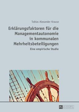 Abbildung von Krause | Erklärungsfaktoren für die Managementautonomie in kommunalen Mehrheitsbeteiligungen | 1. Auflage | 2017 | beck-shop.de