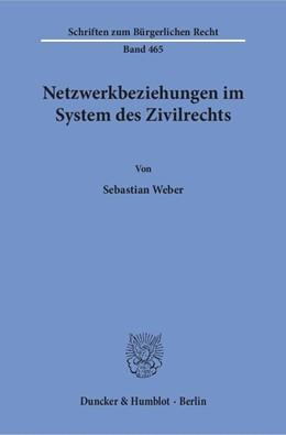Abbildung von Weber   Netzwerkbeziehungen im System des Zivilrechts   1. Auflage   2017   beck-shop.de