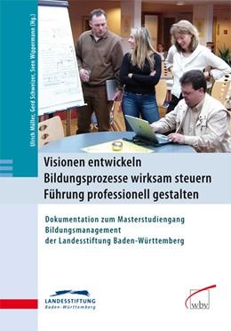 Abbildung von Müller / Schweizer / Wippermann   Visionen entwickeln - Bildungsprozesse wirksam steuern - Führung professionell gestalten   2008   Dokumentation zum Masterstudie...