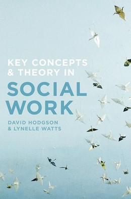 Abbildung von Hodgson / Watts | Key Concepts and Theory in Social Work | 2017 | 2017