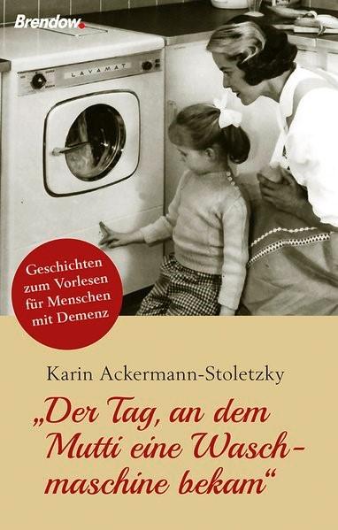 """""""Der Tag, an dem Mutti eine Waschmaschine bekam""""   Ackermann-Stoletzky, 2017   Buch (Cover)"""