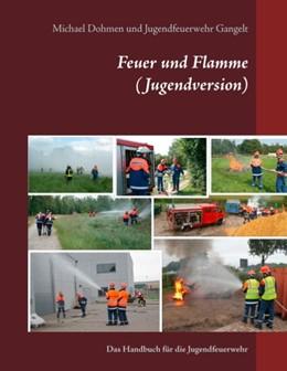 Abbildung von Dohmen / Jugendfeuerwehr Gangelt   Feuer und Flamme (Jugendversion)   2017   Das Handbuch für die Jugendfeu...