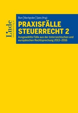 Abbildung von Marchgraber / Spies / Blum | Praxisfälle Steuerrecht 2 | 1. Auflage 2017 | 2017 | Ausgewählte Fälle aus der öste...