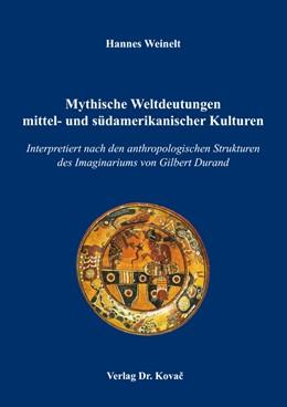 Abbildung von Weinelt | Mythische Weltdeutungen mittel- und südamerikanischer Kulturen | 2017 | Interpretiert nach den anthrop... | 7