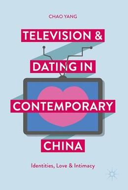 Abbildung von Yang | Television and Dating in Contemporary China | 2017 | Identities, Love and Intimacy