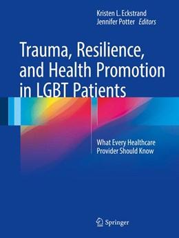 Abbildung von Eckstrand / Potter | Trauma, Resilience, and Health Promotion in LGBT Patients | 1. Auflage | 2017 | beck-shop.de