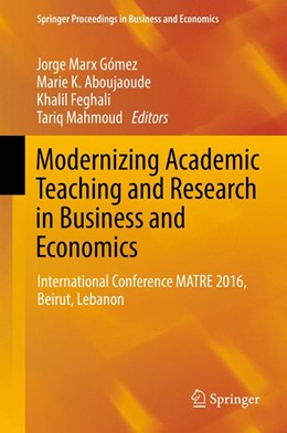 Abbildung von Aboujaoude / Feghali / Mahmoud / Marx Gómez | Modernizing Academic Teaching and Research in Business and Economics | 1st ed. 2017 | 2017 | International Conference MATRE...
