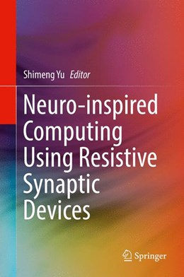 Abbildung von Yu | Neuro-inspired Computing Using Resistive Synaptic Devices | 2017