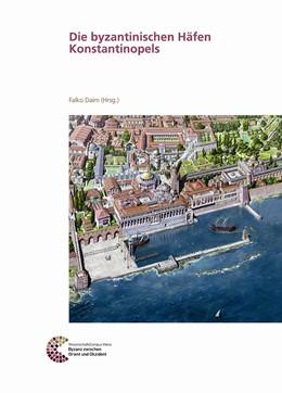 Abbildung von Daim | Die byzantinischen Häfen Konstantinopels | 1. Auflage | 2017 | beck-shop.de