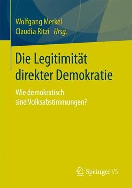 Abbildung von Merkel / Ritzi | Die Legitimität direkter Demokratie | 1. Aufl. 2017 | 2017 | Wie demokratisch sind Volksabs...