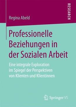 Abbildung von Abeld   Professionelle Beziehungen in der Sozialen Arbeit   1. Auflage   2017   beck-shop.de