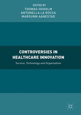 Abbildung von Hoholm / La Rocca / Aanestad   Controversies in Healthcare Innovation   2017   Service, Technology and Organi...