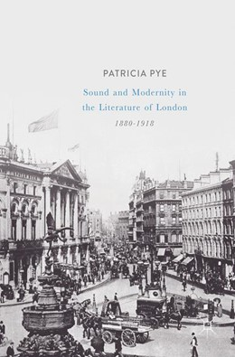 Abbildung von Pye | Sound and Modernity in the Literature of London, 1880-1918 | 1. Auflage | 2017 | beck-shop.de