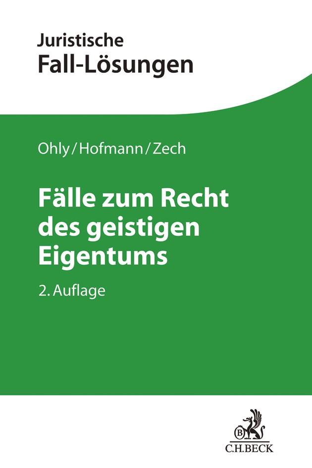 Fälle zum Recht des geistigen Eigentums | Ohly / Hofmann / Zech | 2., neu bearbeitete Auflage, 2018 | Buch (Cover)
