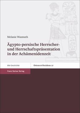 Abbildung von Wasmuth | Ägypto-persische Herrscher- und Herrschaftspräsentation in der Achämenidenzeit | 1. Auflage | 2017 | beck-shop.de