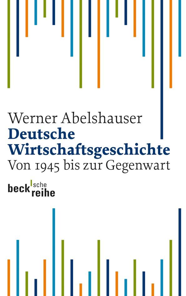 Deutsche Wirtschaftsgeschichte   Abelshauser, Werner   2., vollständig überarbeitete, aktualisierte und erweiterte Auflage, 2011   Buch (Cover)