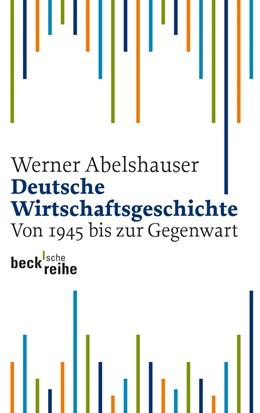 Abbildung von Abelshauser, Werner | Deutsche Wirtschaftsgeschichte | 2., vollständig überarbeitete, aktualisierte und erweiterte Auflage | 2011 | Von 1945 bis zur Gegenwart | 1587