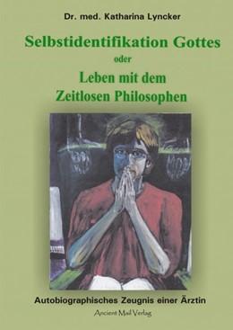 Abbildung von Lyncker | Selbstidentifikation Gottes oder Leben mit dem Zeitlosen Philosophen | 1. Auflage | 2017 | beck-shop.de