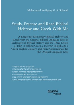 Abbildung von Schmidt | Study, Practise and Read Biblical Hebrew and Greek With Me. A Reader for Elementary Biblical Hebrew and Greek with the Original Biblical Language Texts of Ecclesiastes in Biblical Hebrew and the Three Letters of John in Biblical Greek | 2017 | With a Hebrew-English and a Gr...