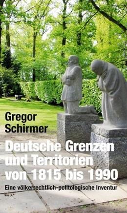 Abbildung von Schirmer | Deutsche Grenzen und Territorien von 1815 bis 1990 | 2017 | Eine völkerrechtlich-politolog...