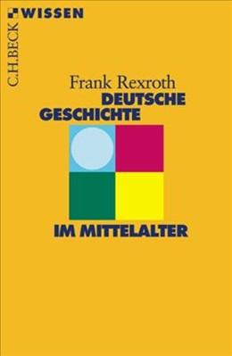 Abbildung von Rexroth, Frank | Deutsche Geschichte im Mittelalter | 3. Auflage | 2012 | 2307 | beck-shop.de