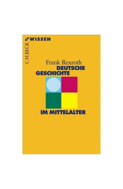 Cover: Frank Rexroth, Deutsche Geschichte im Mittelalter