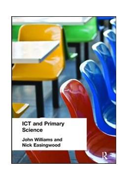 Abbildung von Easingwood / Williams | ICT and Primary Science | 1. Auflage | 2017 | beck-shop.de