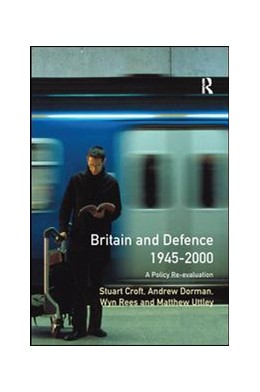 Abbildung von Croft / Dorman | Britain and Defence 1945-2000 | 1. Auflage | 2017 | beck-shop.de