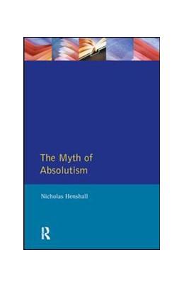 Abbildung von Henshall | The Myth of Absolutism | 1. Auflage | 2017 | beck-shop.de