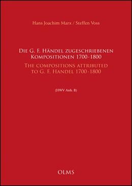 Abbildung von Marx / Voss | Die G. F. Händel zugeschriebenen Kompositionen, 1700-1800 / The Compositions attributed to G. F. Handel, 1700-1800 (HWV Anh. B) | 2017 | 2017 | Deutsch-englisch / German-Engl...