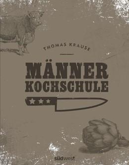 Abbildung von Krause | Männerkochschule | 1. Auflage | 2017 | beck-shop.de