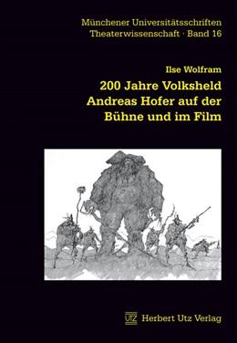 Abbildung von Wolfram | 200 Jahre Volksheld Andreas Hofer auf der Bühne und im Film | 1. Auflage | 2010 | 16 | beck-shop.de