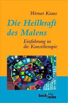 Abbildung von Kraus, Werner | Die Heilkraft des Malens | 6. Auflage | 2012 | Einführung in die Kunsttherapi... | 1157