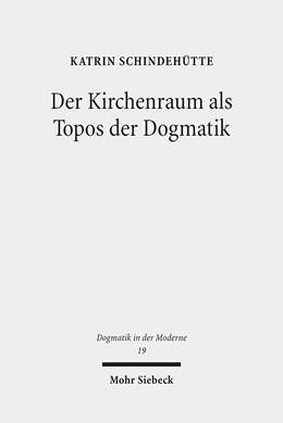 Abbildung von Schindehütte   Der Kirchenraum als Topos der Dogmatik   2017   19