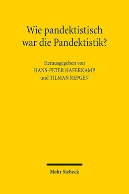 Abbildung von Haferkamp / Repgen | Wie pandektistisch war die Pandektistik? | 1. Auflage | 2017 | beck-shop.de