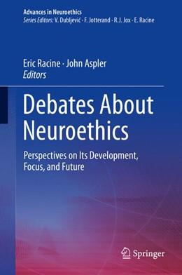 Abbildung von Racine / Aspler   Debates About Neuroethics   1. Auflage   2017   beck-shop.de