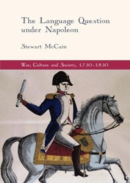 Abbildung von McCain | The Language Question under Napoleon,1750-1850 | 2017