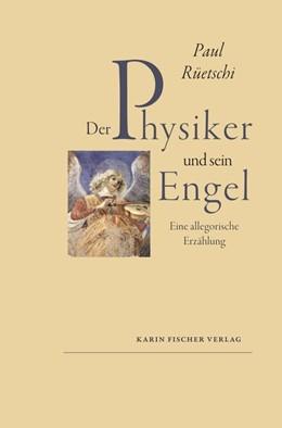 Abbildung von Rüetschi | Der Physiker und sein Engel | 1. Auflage | 2017 | beck-shop.de