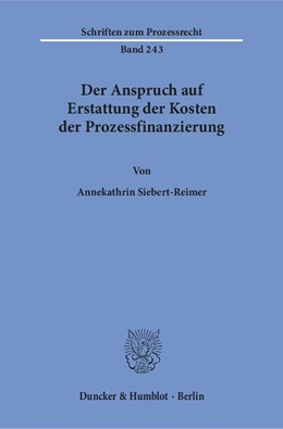 Abbildung von Siebert-Reimer | Der Anspruch auf Erstattung der Kosten der Prozessfinanzierung | 1. Auflage | 2017 | beck-shop.de