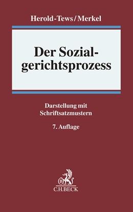 Abbildung von Herold-Tews / Merkel | Der Sozialgerichtsprozess | 7., überarbeitete Auflage | 2017 | Darstellung mit Schriftsatzmus...