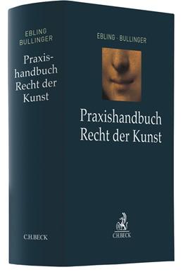 Abbildung von Ebling / Bullinger | Praxishandbuch Recht der Kunst | 2019