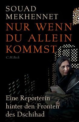 Abbildung von Mekhennet, Souad | Nur wenn du allein kommst | 4. Auflage | 2017 | Eine Reporterin hinter den Fro...