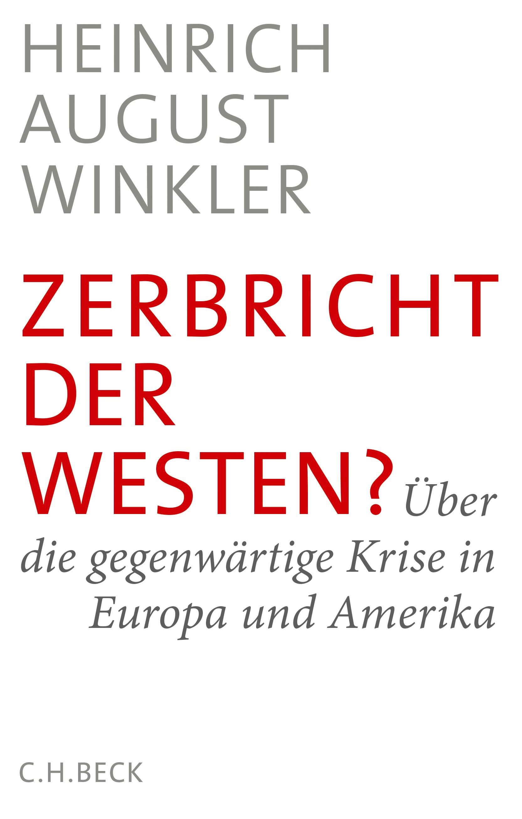 Zerbricht der Westen? | Winkler, Heinrich August | 2. Auflage, 2017 | Buch (Cover)