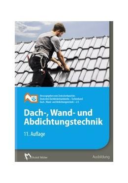 Abbildung von Dach-, Wand- und Abdichtungstechnik | 11. Auflage | 2017 | beck-shop.de