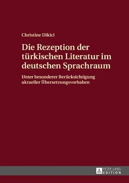 Abbildung von Dikici | Die Rezeption der türkischen Literatur im deutschen Sprachraum | 1. Auflage | 2017 | beck-shop.de