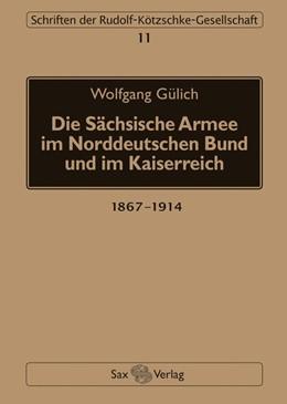 Abbildung von Gülich | Die Sächsische Armee im Norddeutschen Bund und im Kaiserreich | 1. Auflage | 2017 | beck-shop.de