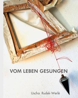 Abbildung von Rudek-Werlé / Werlé | VOM LEBEN GESUNGEN | 1. Auflage | 2017 | beck-shop.de