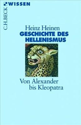 Abbildung von Heinen, Heinz   Geschichte des Hellenismus   3., aktualisierte Auflage   2013   Von Alexander bis Kleopatra   2309
