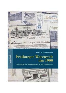 Abbildung von Kricheldorf | Freiburger Warenwelt um 1900 | 1. Auflage | 2018 | beck-shop.de